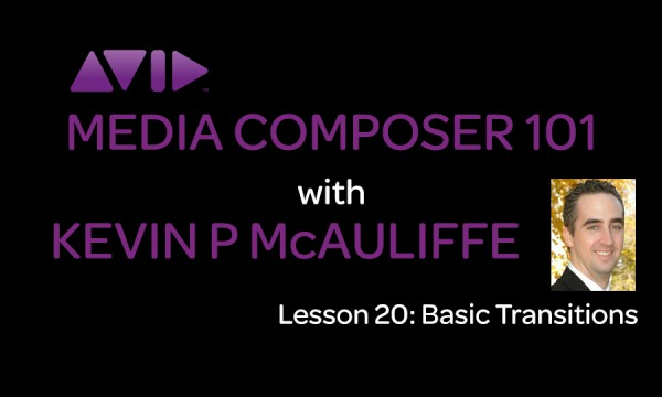 Media Composer 101 – Lesson 20 – Basic Transitions