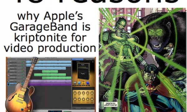 48 reasons why GarageBand is kryptonite for video production